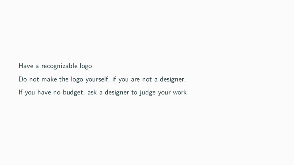 Have a recognizable logo. Do not make the logo ...