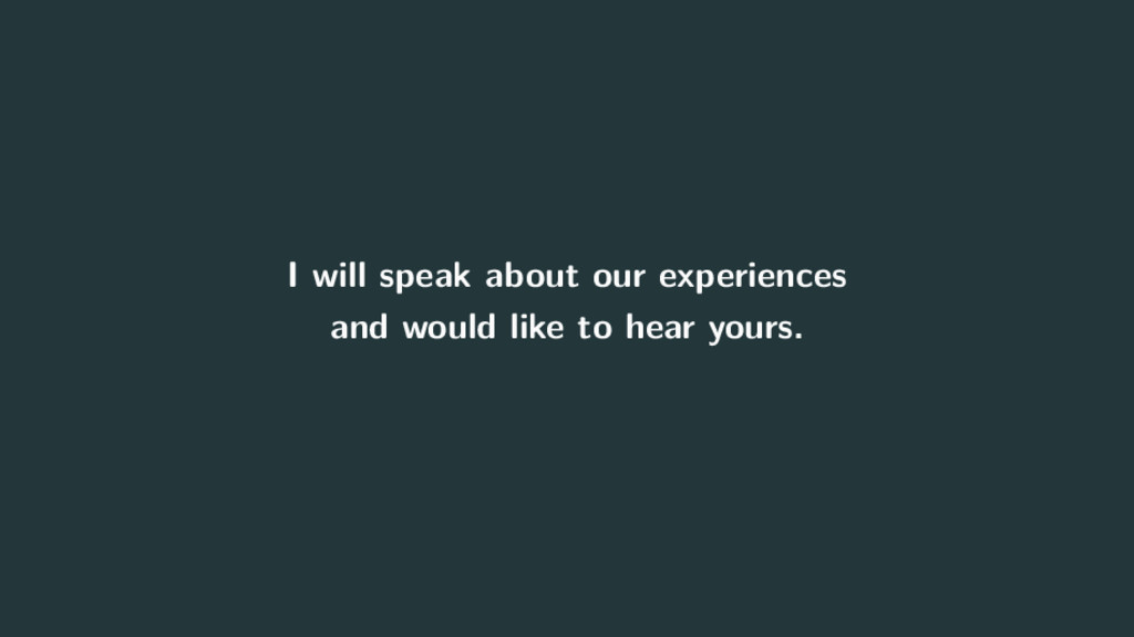 I will speak about our experiences and would li...