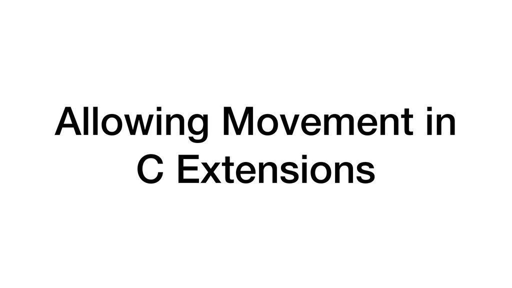 Allowing Movement in C Extensions