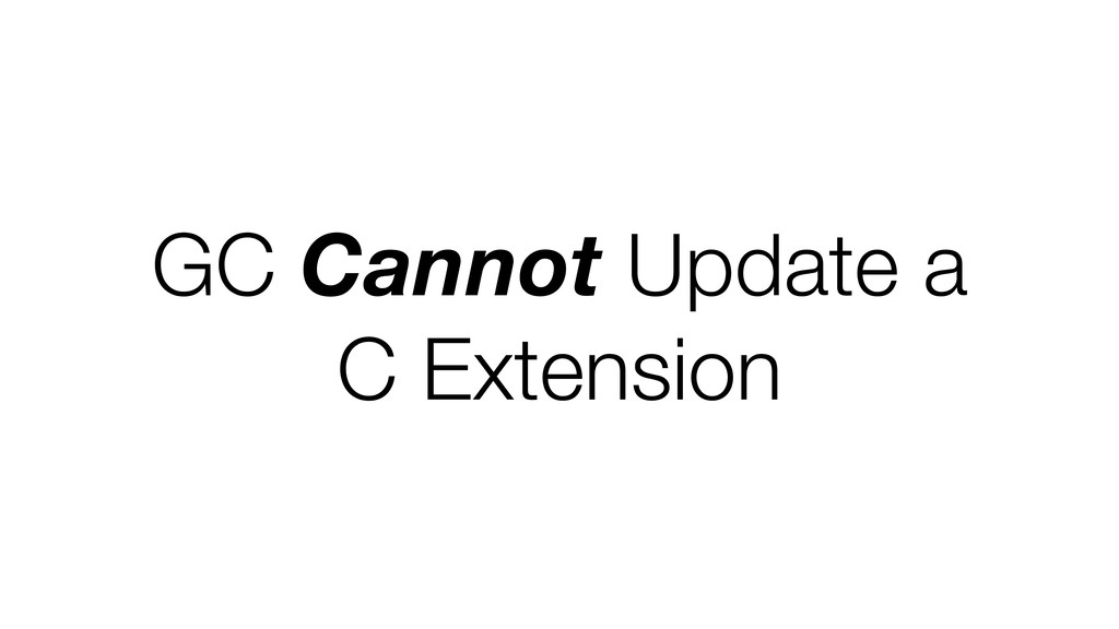 GC Cannot Update a C Extension