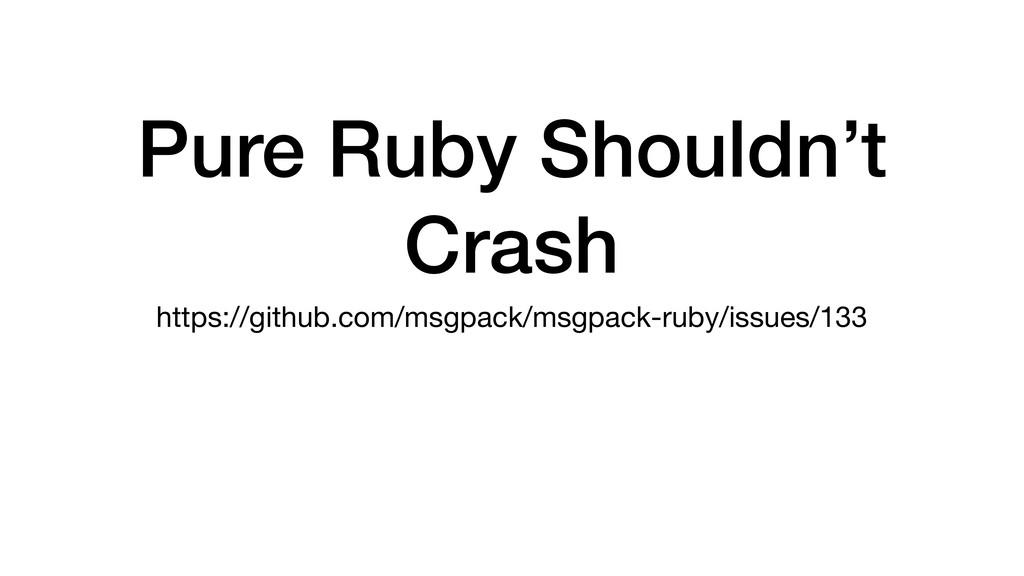 Pure Ruby Shouldn't Crash https://github.com/ms...