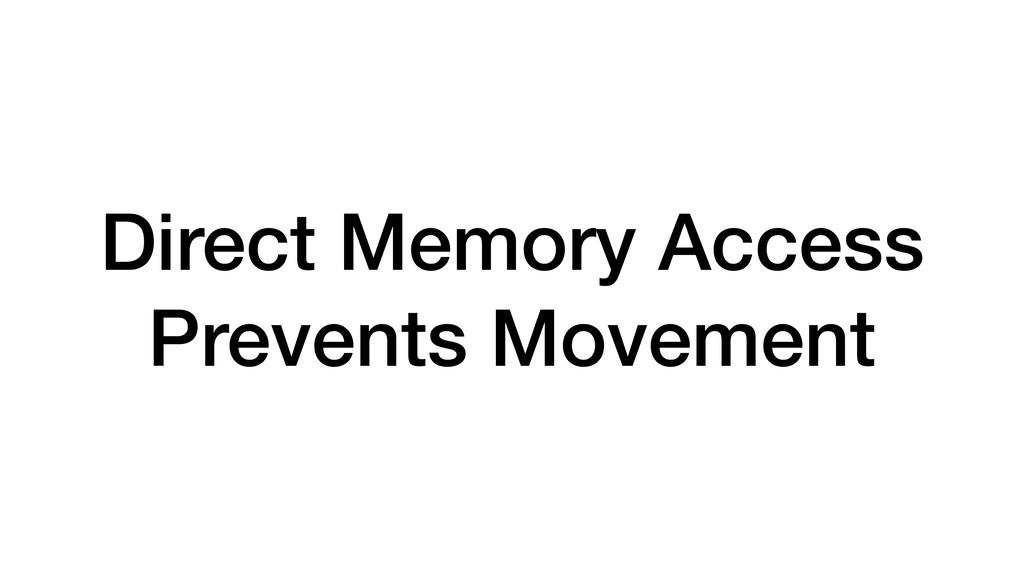 Direct Memory Access Prevents Movement