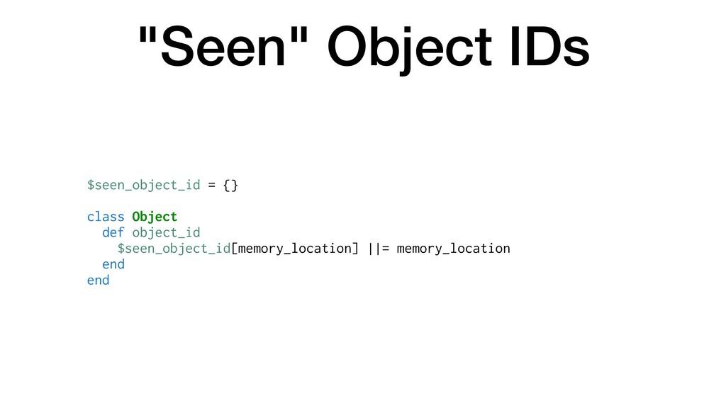 """Seen"" Object IDs $seen_object_id = {} class Ob..."