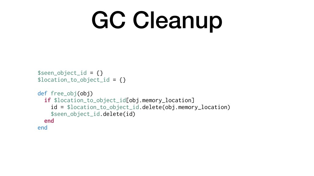 GC Cleanup $seen_object_id = {} $location_to_ob...