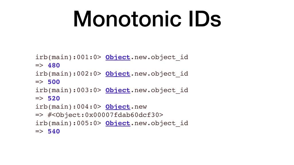 Monotonic IDs irb(main):001:0> Object.new.objec...