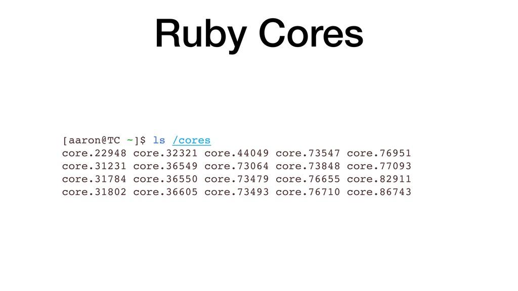 Ruby Cores [aaron@TC ~]$ ls /cores core.22948 c...