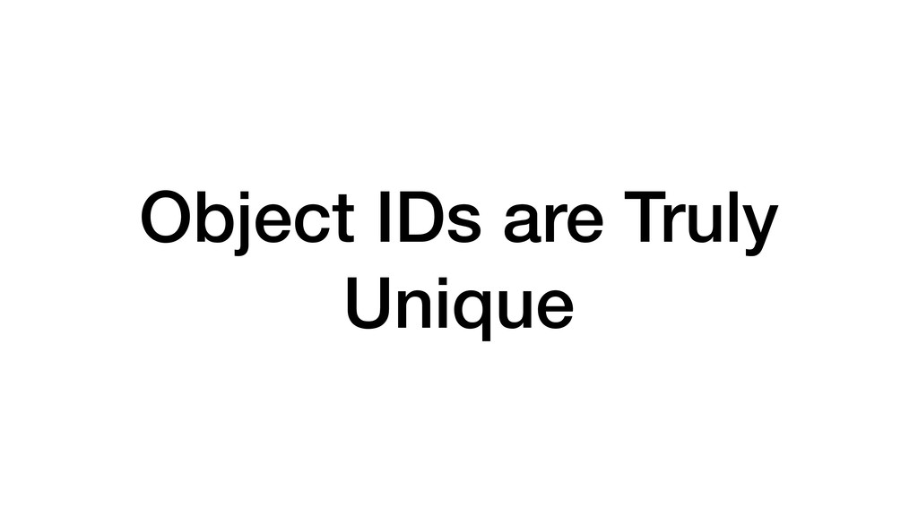 Object IDs are Truly Unique