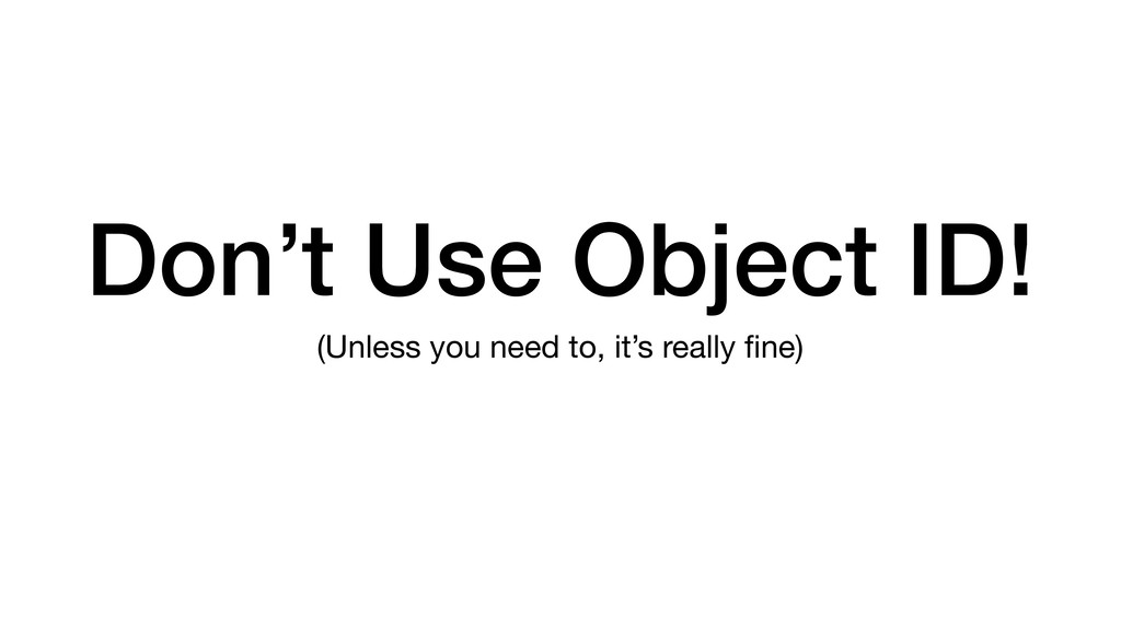 Don't Use Object ID! (Unless you need to, it's ...