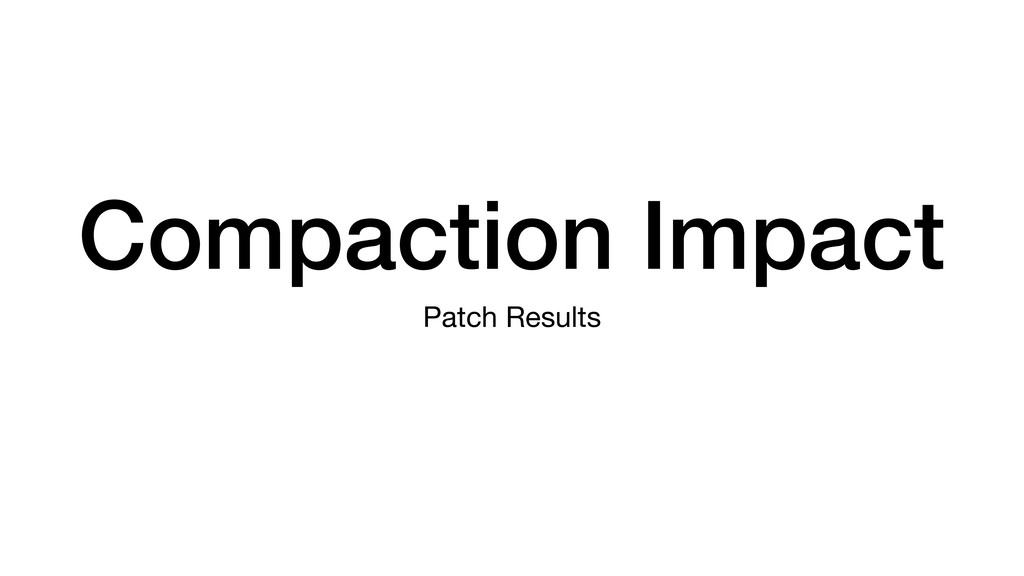 Compaction Impact Patch Results