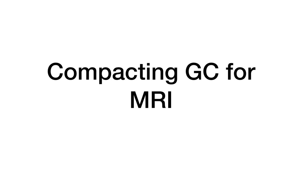 Compacting GC for MRI