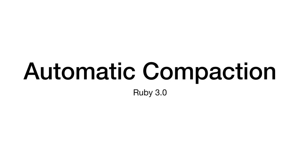 Automatic Compaction Ruby 3.0
