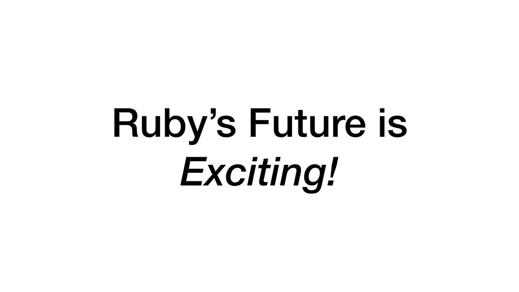 Ruby's Future is Exciting!