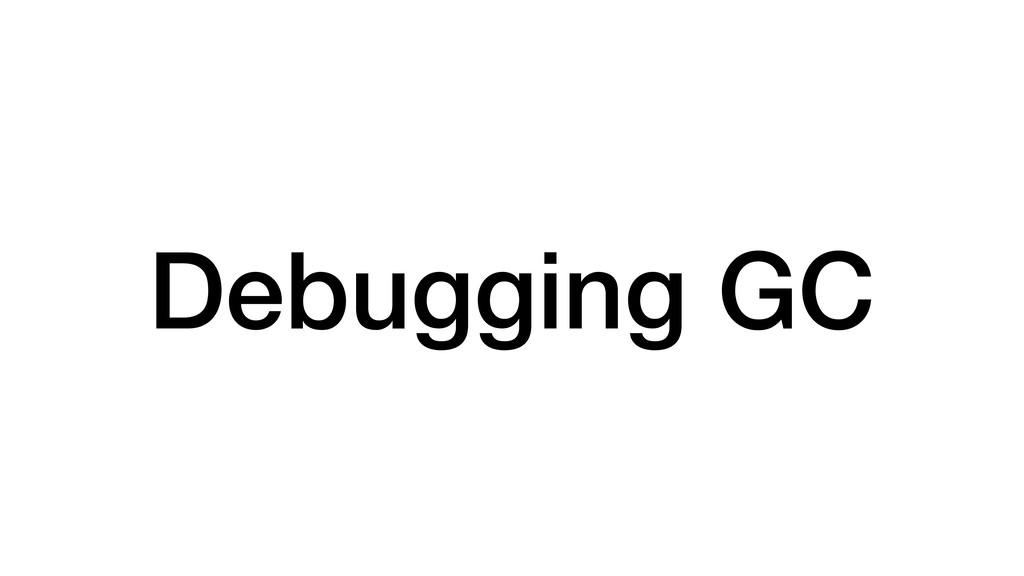 Debugging GC