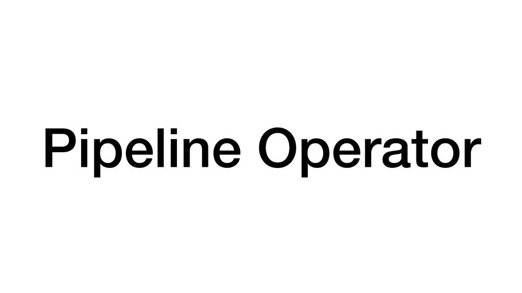 Pipeline Operator