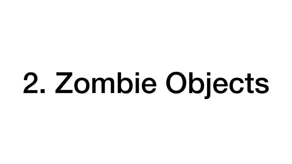 2. Zombie Objects