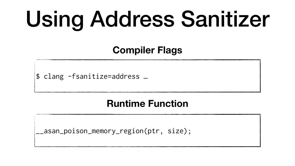 Using Address Sanitizer $ clang -fsanitize=addr...