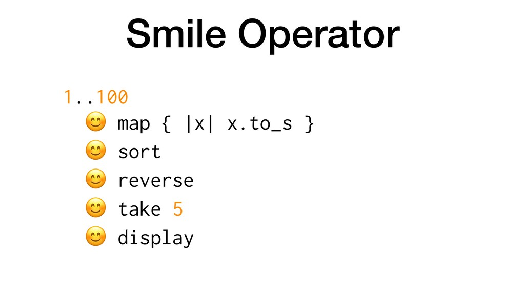 Smile Operator 1..100  map { |x| x.to_s }  sort...