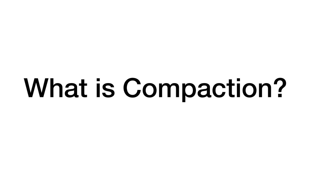 What is Compaction?