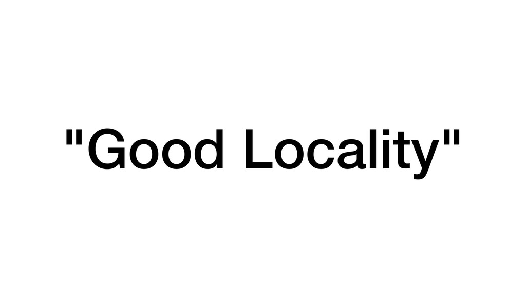 """Good Locality"""