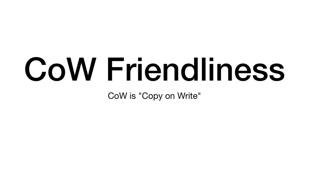 "CoW Friendliness CoW is ""Copy on Write"""