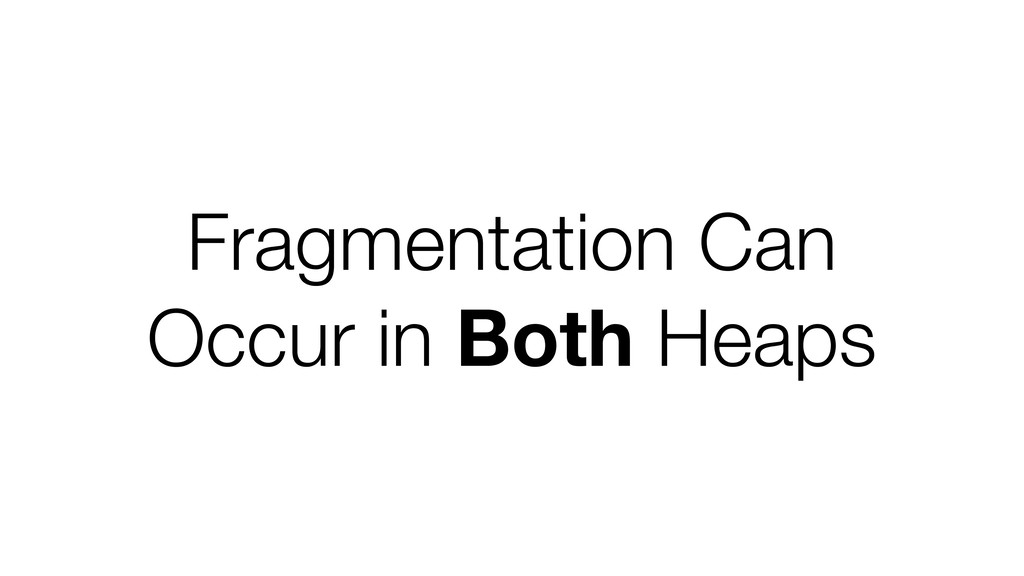 Fragmentation Can Occur in Both Heaps
