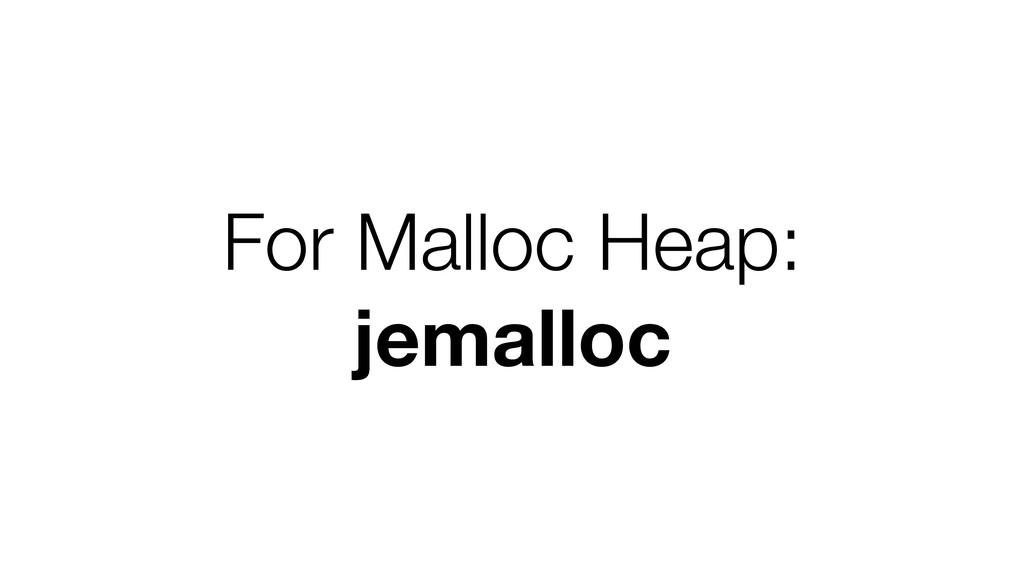 For Malloc Heap: jemalloc