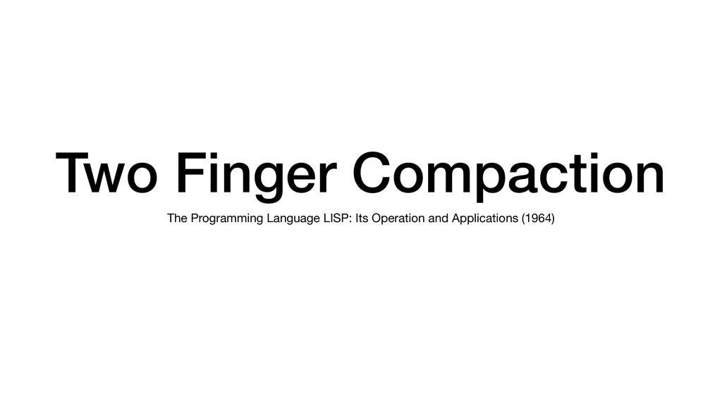 Two Finger Compaction The Programming Language ...