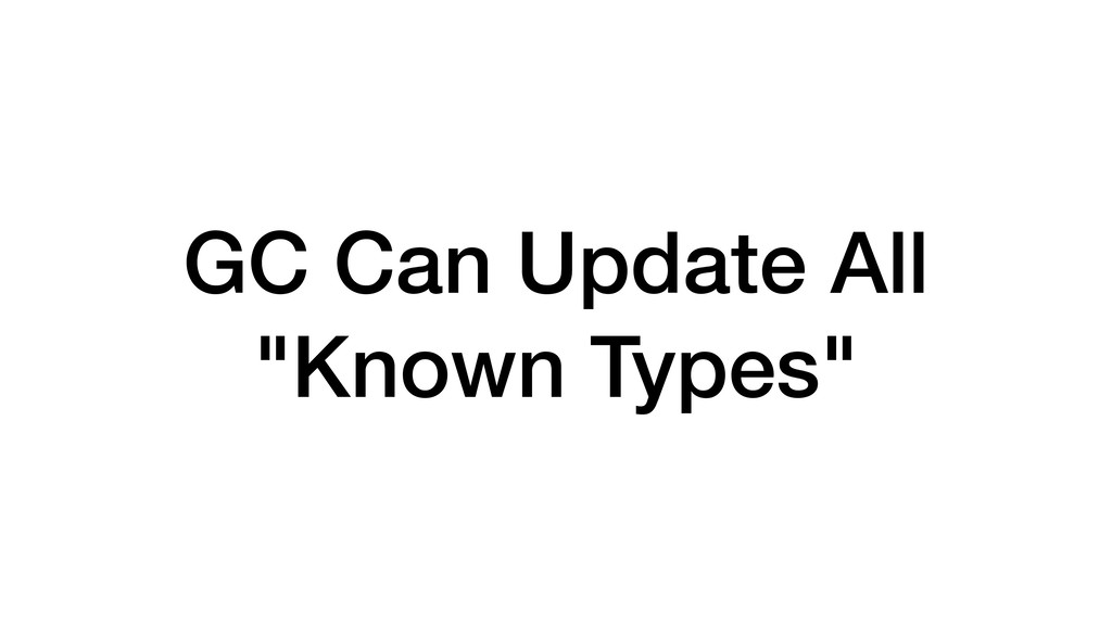 "GC Can Update All ""Known Types"""