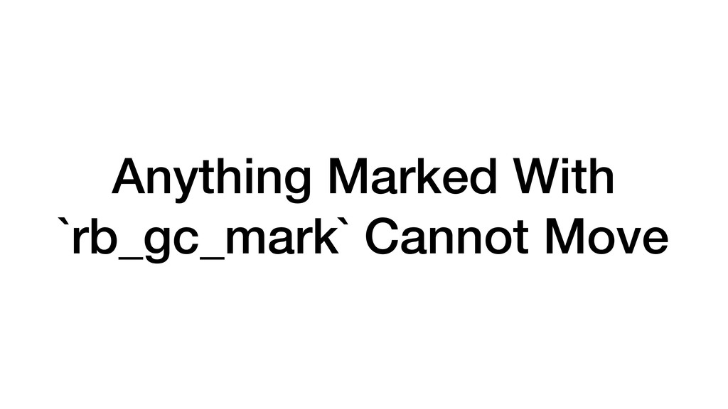 Anything Marked With `rb_gc_mark` Cannot Move
