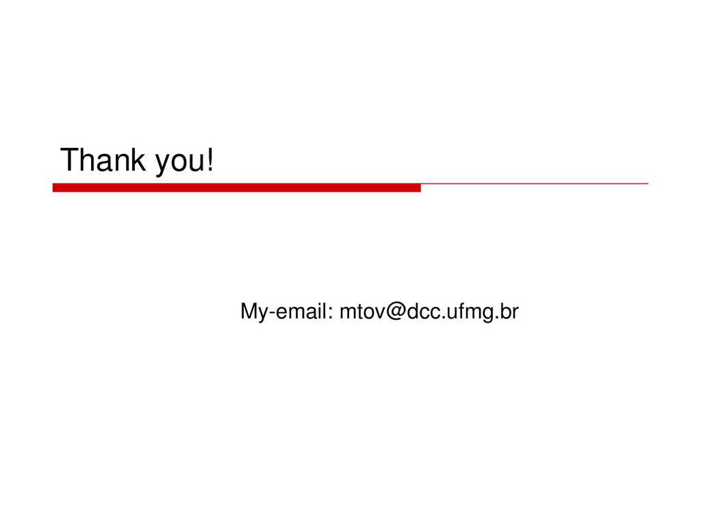 Thank you! My-email: mtov@dcc.ufmg.br