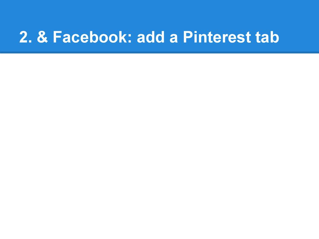 2. & Facebook: add a Pinterest tab