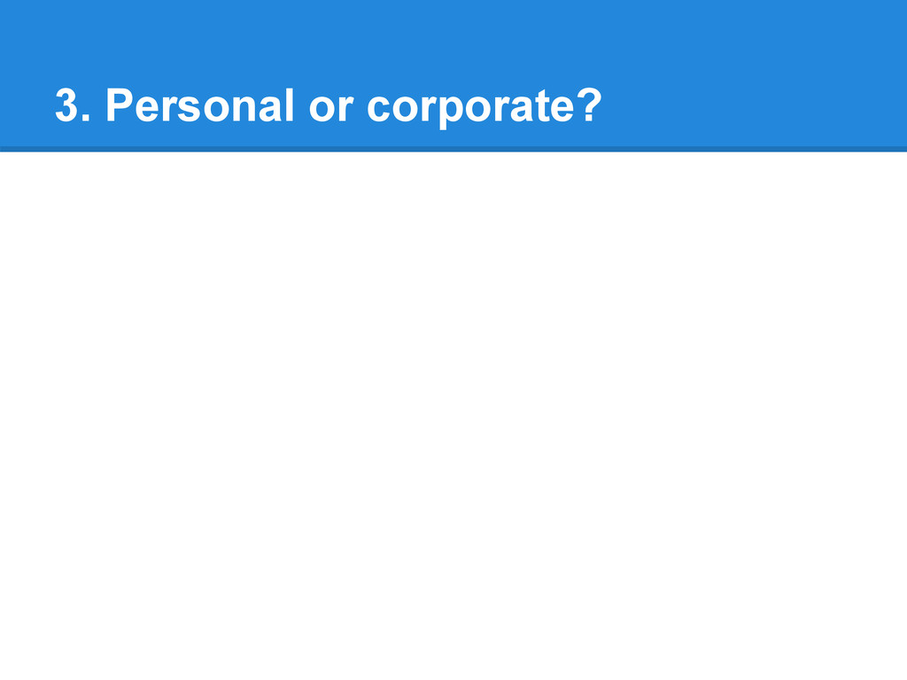 3. Personal or corporate?