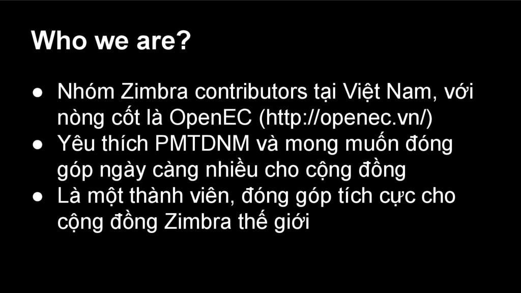 Who we are? ● Nhóm Zimbra contributors tại Việt...