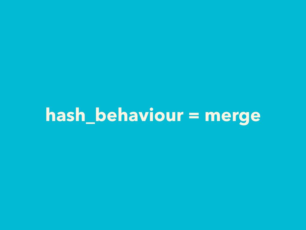 hash_behaviour = merge