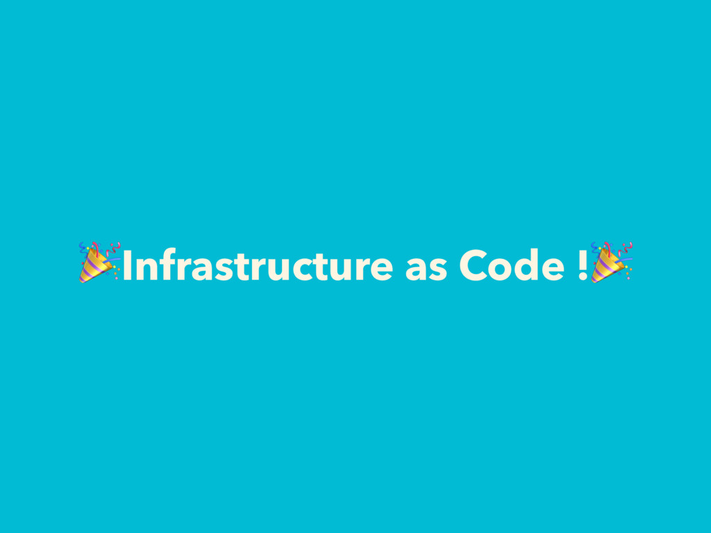 Infrastructure as Code !