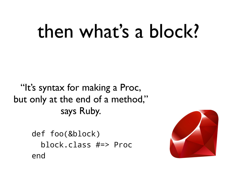 """then what's a block? """"It's syntax for making a ..."""