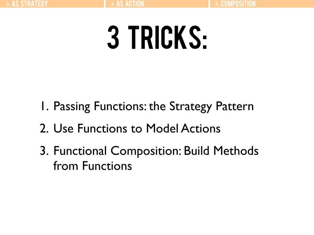 3 tricks: 1. Passing Functions: the Strategy Pa...