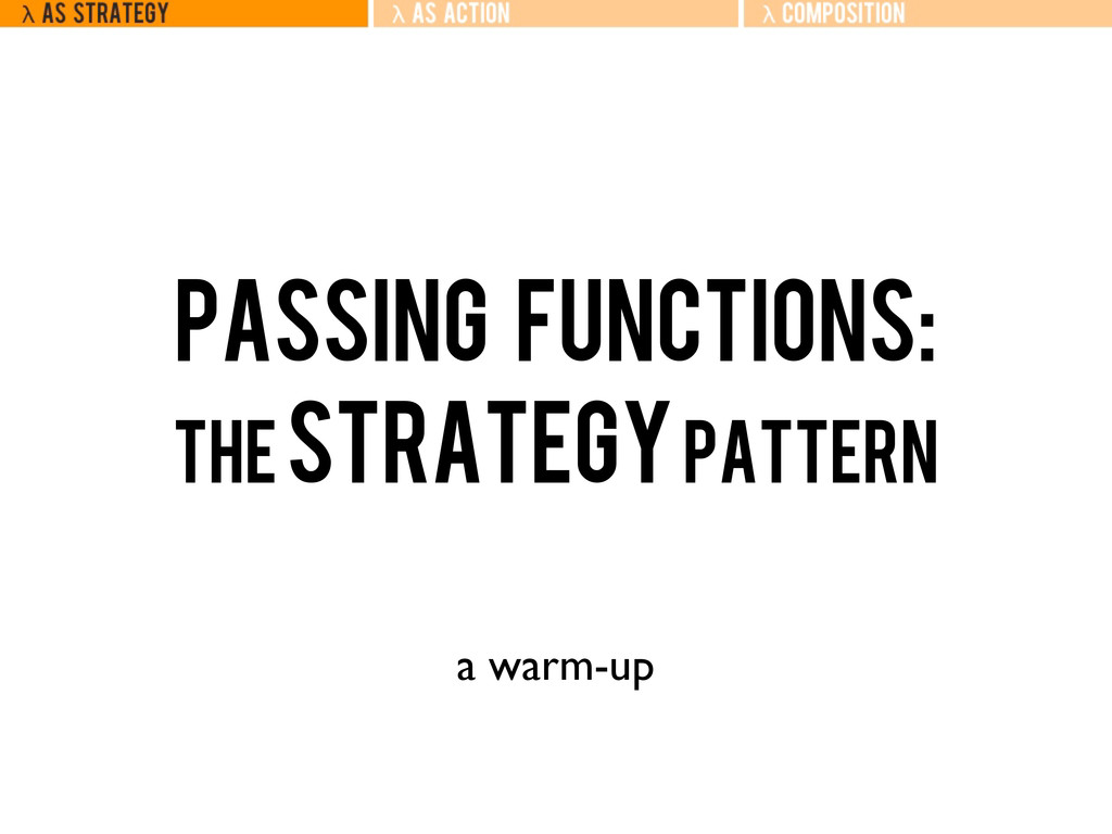 Passing functions: the Strategy Pattern a warm-...