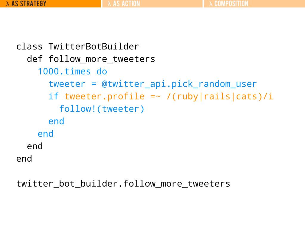 class TwitterBotBuilder def follow_more_tweeter...