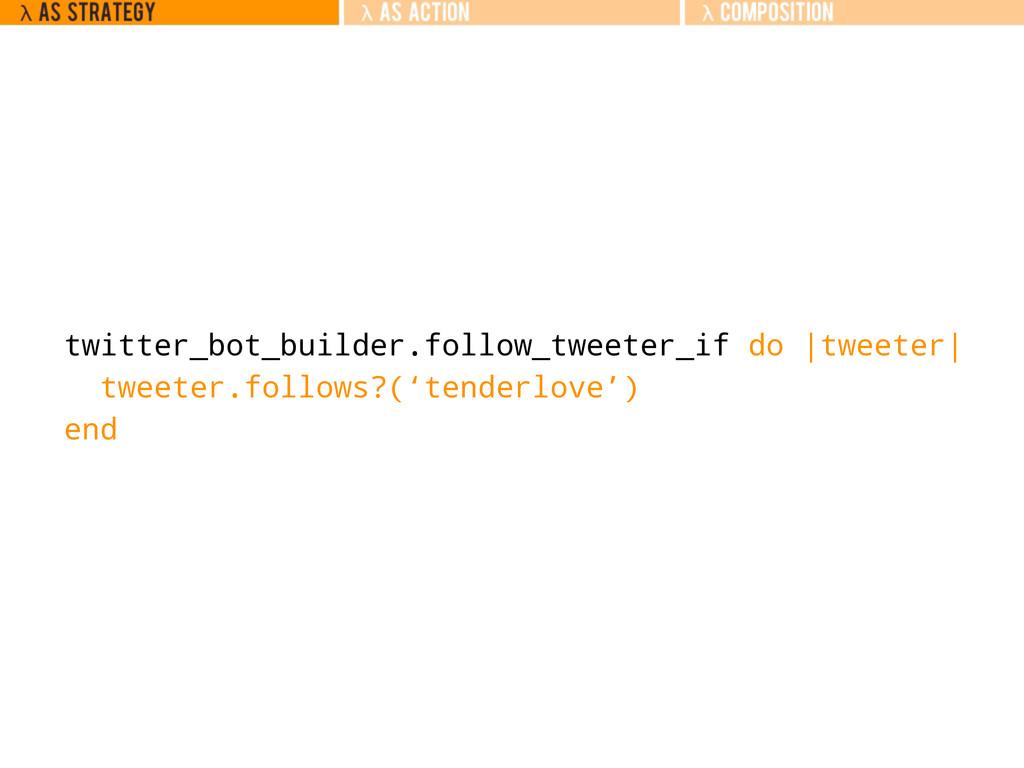 twitter_bot_builder.follow_tweeter_if do |tweet...