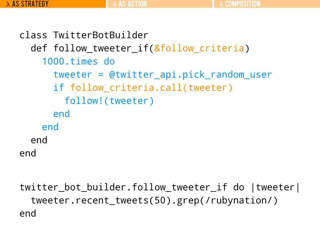 class TwitterBotBuilder def follow_tweeter_if(&...