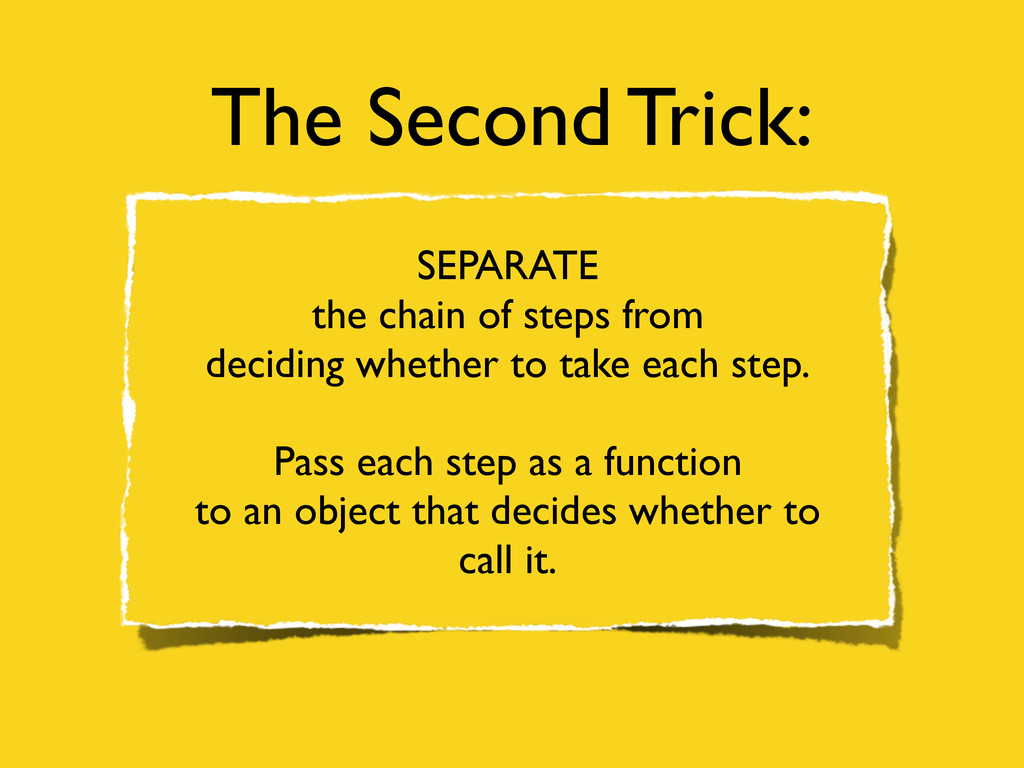 The Second Trick: SEPARATE the chain of steps f...