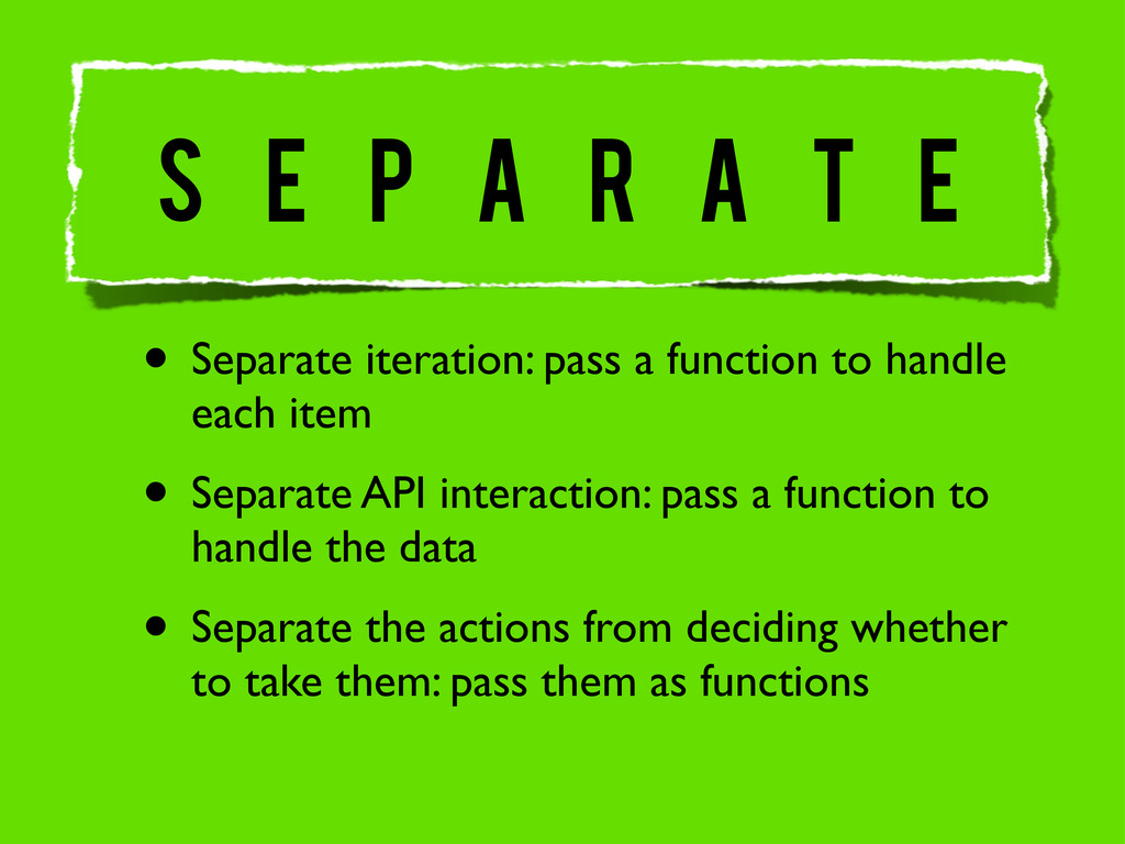 • Separate iteration: pass a function to handle...