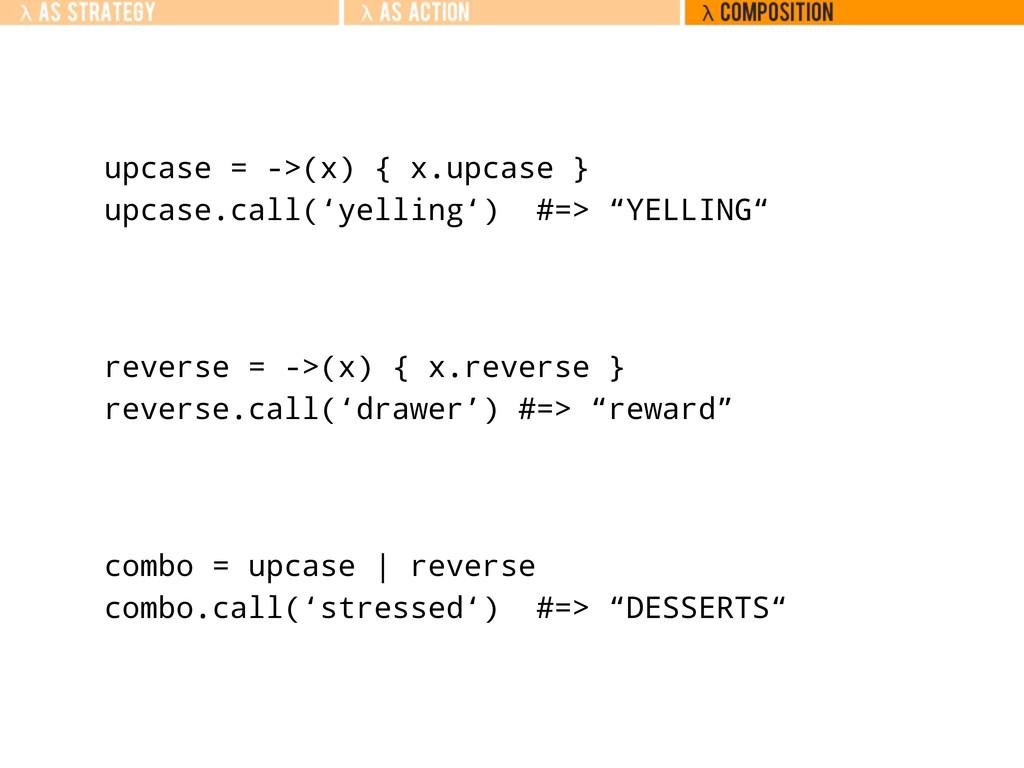 upcase = ->(x) { x.upcase } upcase.call('yellin...