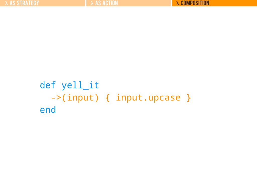 def yell_it ->(input) { input.upcase } end