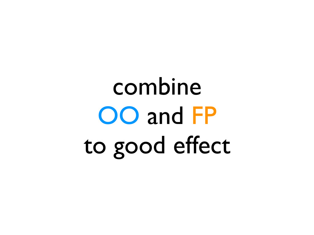 combine OO and FP to good effect