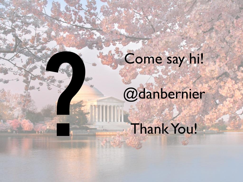 Come say hi! @danbernier Thank You! ?