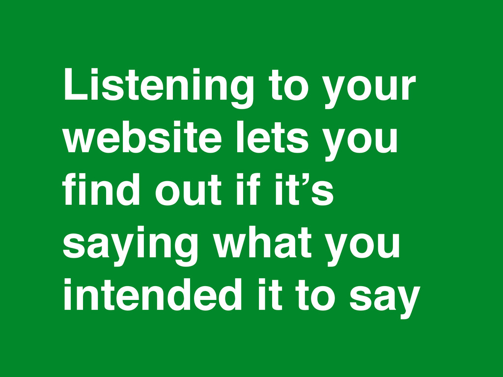 * Listening to your website lets you find out if...
