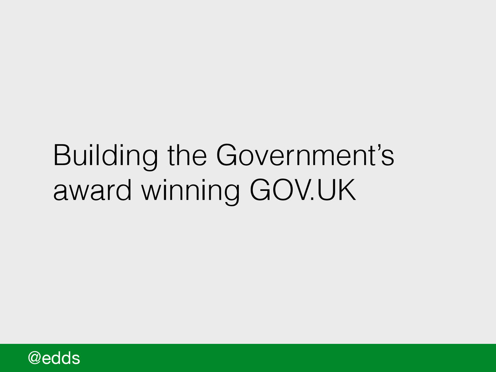 Building the Government's award winning GOV.UK ...