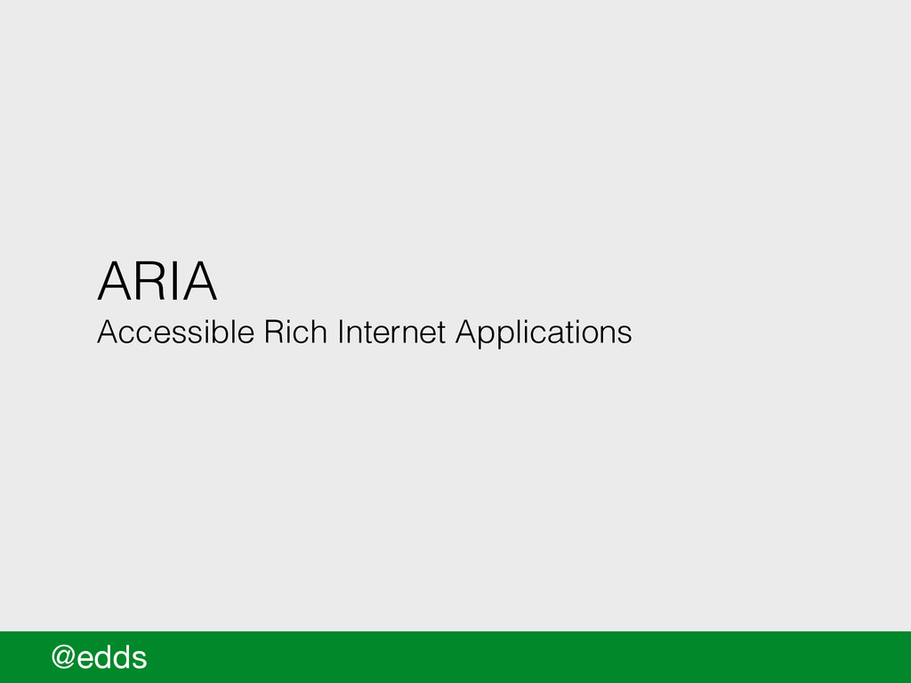 ARIA Accessible Rich Internet Applications @edds